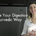 Improve Your Digestion The Ayurvedic Way